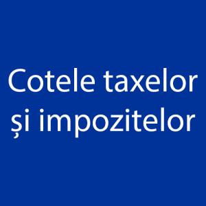 Cotele taxelor și impozitelor pentru anul 2017