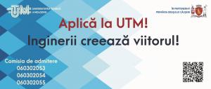 Aplică la UTM! Inginerii creează viitorul